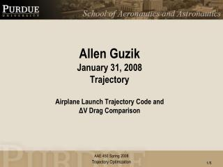 Allen Guzik January 31, 2008 Trajectory Airplane Launch Trajectory Code and ? V Drag Comparison