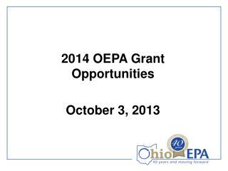 2014 OEPA Grant Opportunities October 3, 2013