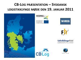 CB-Log  præsentation – Syddansk logistikklynge møde den 19. januar 2011