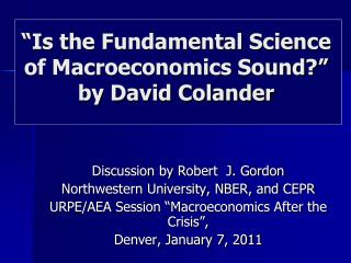 """Is the Fundamental Science of Macroeconomics Sound?"" by David Colander"
