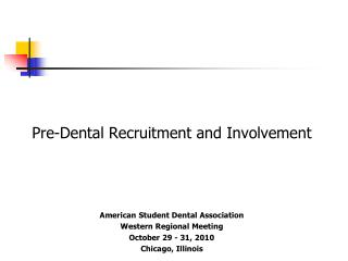 Pre-Dental Recruitment and Involvement       American Student Dental Association Western Regional Meeting October 29 - 3