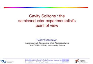 Cavity Solitons : the  semiconductor experimentalist's point of view