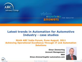 Latest trends in Automation for Automotive Industry - case studies   Ninth ARC India Forum, Pune August, 2011 Achieving