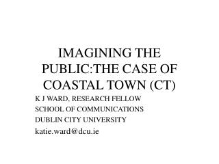 IMAGINING THE PUBLIC:THE CASE OF COASTAL TOWN (CT)