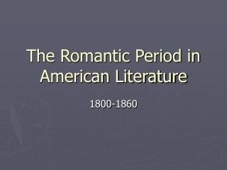 The Romantic Period in American Literature