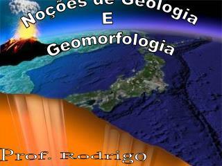 Noções de Geologia  E  Geomorfologia