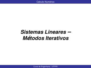 Sistemas Lineares  – M é todos Iterativos