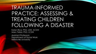 TRAUMA-INFORMED PRACTICE: ASSESSING & TREATING CHILDREN FOLLOWING A DISASTER