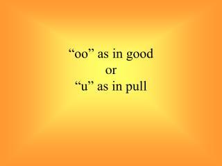 """""""oo"""" as in good or """"u"""" as in pull"""