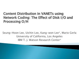 Seung-Hoon Lee, Uichin Lee, Kang-won Lee*, Mario Gerla University of California, Los Angeles