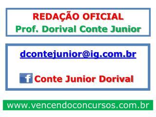 REDAÇÃO OFICIAL Prof. Dorival Conte Junior dcontejunior@ig.br     Conte Junior Dorival