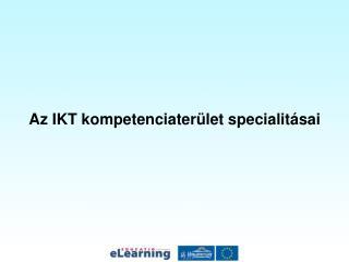Az IKT kompetenciaterület specialitásai