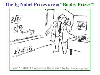 The Ig Nobel Prizes are  ? �Booby Prizes�!
