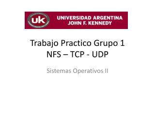 Trabajo Practico Grupo 1 NFS – TCP - UDP
