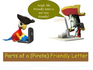 Parts of  a (Pirate)  Friendly Letter