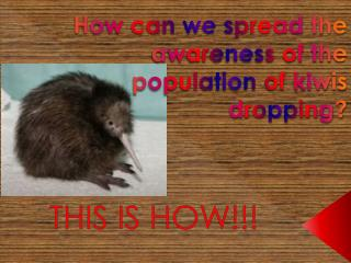 How can we spread the awareness of the    population of kiwis dropping?