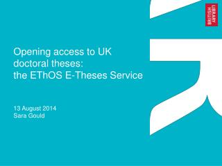 Opening access to UK doctoral theses: the EThOS E-Theses Service 13 August 2014  Sara Gould