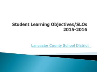 Student Learning Objectives/SLOs  2015-2016