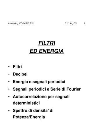 FILTRI ED ENERGIA Filtri Decibel Energia e segnali periodici Segnali periodici e Serie di Fourier