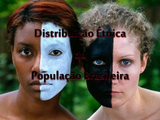 Distribuição Étnica  da  População Brasileira