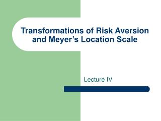 Transformations of Risk Aversion and Meyer s Location Scale
