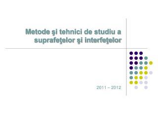 Metode  şi tehnici de studiu a suprafeţelor şi interfeţelor