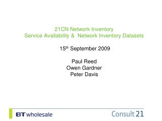 21CN Network Inventory  Service Availability   Network Inventory Datasets   15th September 2009  Paul Reed Owen Gardner