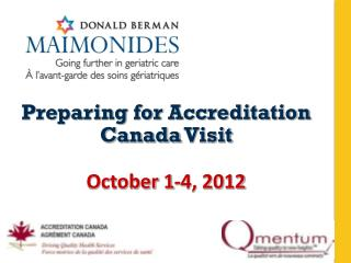 Preparing  for  Accreditation  Canada  Visit October 1-4, 2012