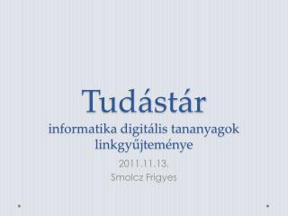 Tudástár informatika  digitális tananyagok  linkgyűjteménye