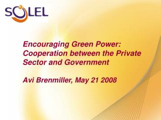Encouraging Green Power: Cooperation between the Private Sector and Government  Avi Brenmiller, May 21 2008