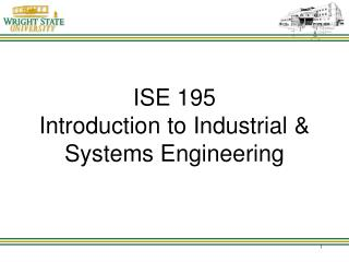 ISE 195 Introduction to Industrial & Systems Engineering