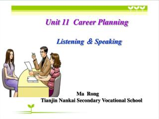 Unit 11  Career Planning Listening  &  Speaking Ma  Rong