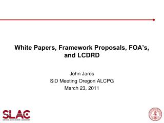 White Papers, Framework Proposals, FOA's, and LCDRD