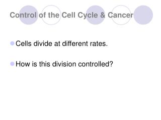 Control of the Cell Cycle & Cancer