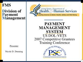 PAYMENT MANAGEMENT SYSTEM US DOL-VETS 2007 Competitive Grantees Training Conference