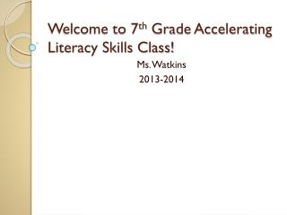Welcome to 7 th  Grade Accelerating Literacy Skills Class!