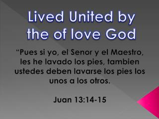 Lived United  by the of  love God