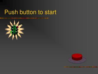 Push button to start