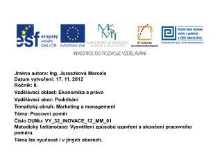 Jméno autora: Ing. Juraszková Marcela  Datum vytvoření: 17. 11. 2012 Ročník: II.
