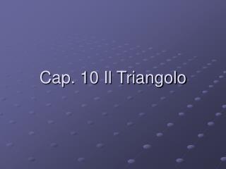 Cap. 10 Il Triangolo