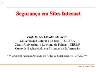 Prof. M. Sc. Claudio Monteiro Universidade Luterana do Brasil - ULBRA