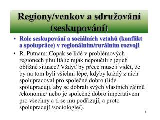 Regiony/venkov a sdru�ov�n� (seskupov�n�)