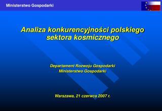 Analiza konkurencyjności polskiego sektora kosmicznego Departament Rozwoju Gospodarki