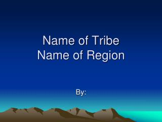 Name of Tribe Name of Region