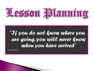 � If you do not know where you are going, you will never know when you have arrived�