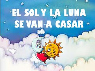 EL SOL Y LA LUNA SE VAN A CASAR