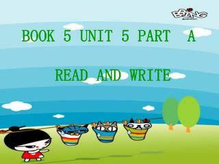 BOOK 5 UNIT 5 PART  A      READ AND WRITE