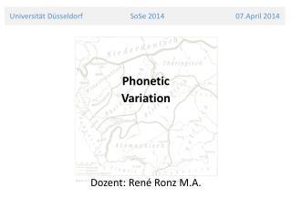 Phonetic Variation Dozent: René  Ronz  M.A.