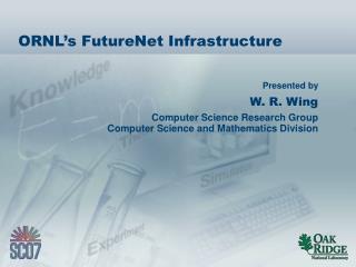 ORNL's FutureNet Infrastructure