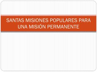 SANTAS MISIONES POPULARES PARA UNA MISIÓN PERMANENTE
